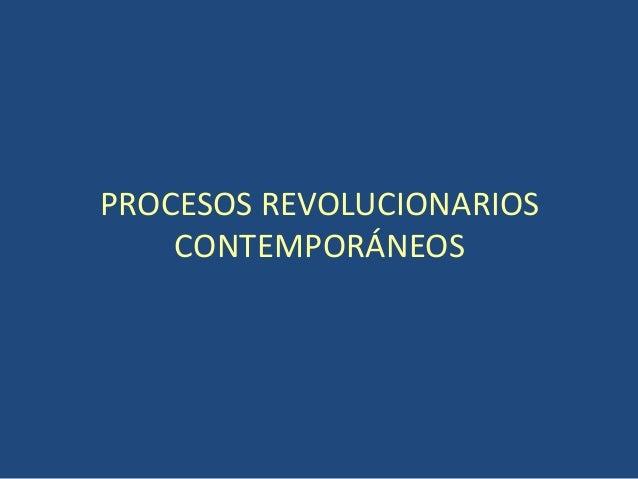 PROCESOS REVOLUCIONARIOS    CONTEMPORÁNEOS