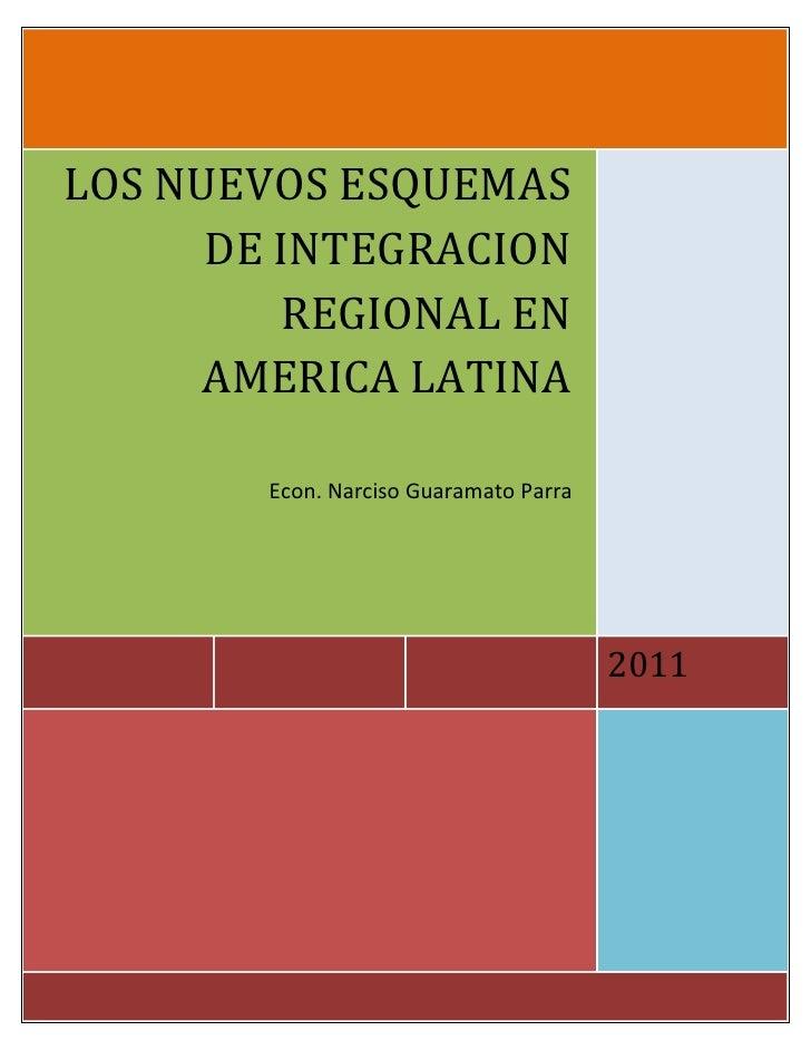 LOS NUEVOS ESQUEMAS      DE INTEGRACION         REGIONAL EN      AMERICA LATINA        Econ. Narciso Guaramato Parra      ...