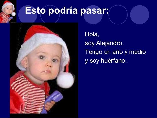Hola, soy Alejandro. Tengo un año y medio y soy huérfano. Esto podría pasar: