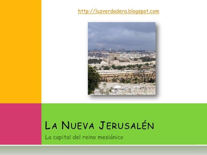 La capital del reinomesiánico<br />La Nueva Jerusalén<br />http://luzverdadera.blogspot.com<br />