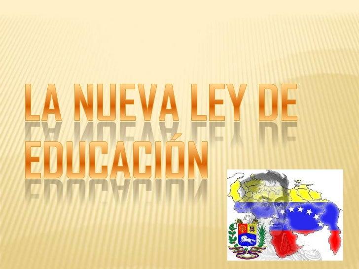 LA NUEVA LEY DE EDUCACIÓN <br />