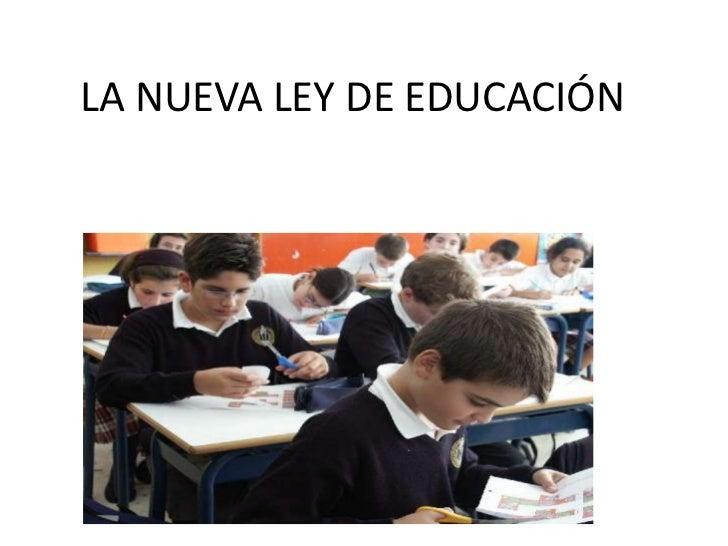 LA NUEVA LEY DE EDUCACIÓN<br />