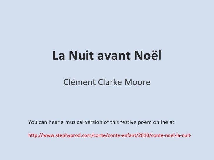 La Nuit avant Noël Clément Clarke Moore You can hear a musical version of this festive poem online at http://www.stephypro...