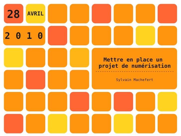 28   AVRIL    2 0 1 0                  Mettre en place un               projet de numérisation              --------------...