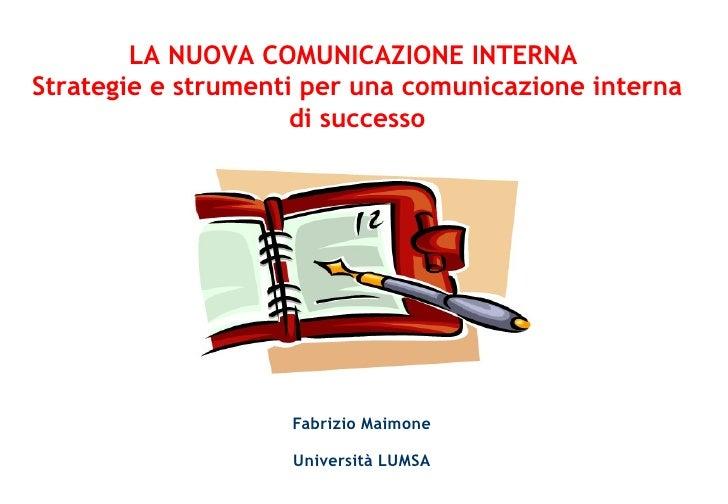 Fabrizio Maimone Università LUMSA LA NUOVA COMUNICAZIONE INTERNA  Strategie e strumenti per una comunicazione interna di...