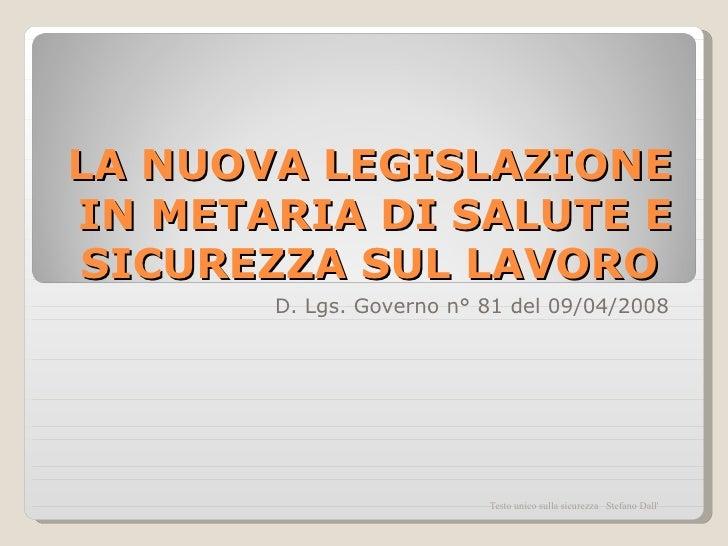 LA NUOVA LEGISLAZIONE IN METARIA DI SALUTE E SICUREZZA SUL LAVORO  D. Lgs. Governo n° 81 del 09/04/2008