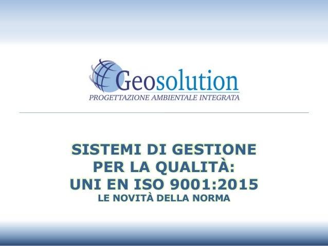 SISTEMI DI GESTIONE PER LA QUALITÀ: UNI EN ISO 9001:2015 LE NOVITÀ DELLA NORMA