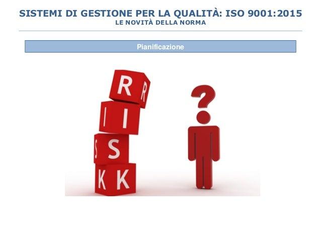 Pianificazione SISTEMI DI GESTIONE PER LA QUALITÀ: ISO 9001:2015 LE NOVITÀ DELLA NORMA