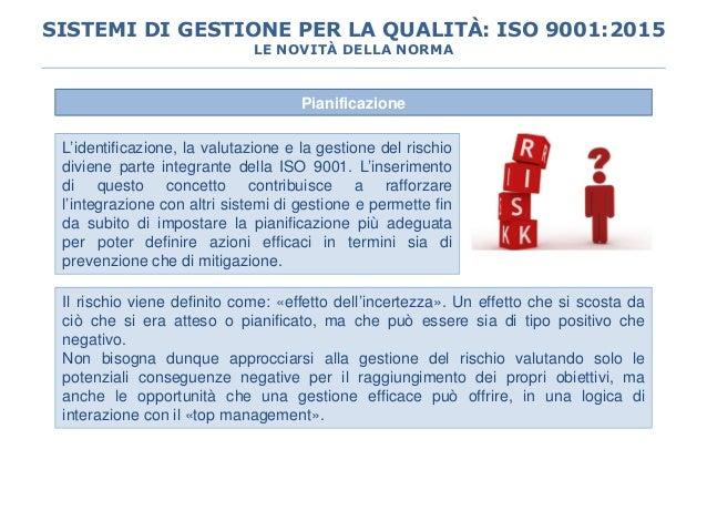 Pianificazione L'identificazione, la valutazione e la gestione del rischio diviene parte integrante della ISO 9001. L'inse...