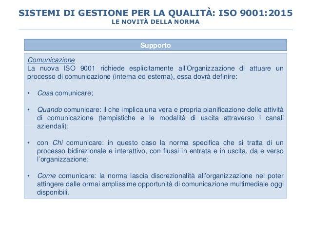 Supporto Comunicazione La nuova ISO 9001 richiede esplicitamente all'Organizzazione di attuare un processo di comunicazion...