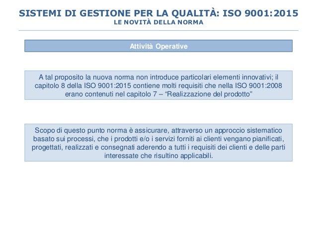 Attività Operative A tal proposito la nuova norma non introduce particolari elementi innovativi; il capitolo 8 della ISO 9...