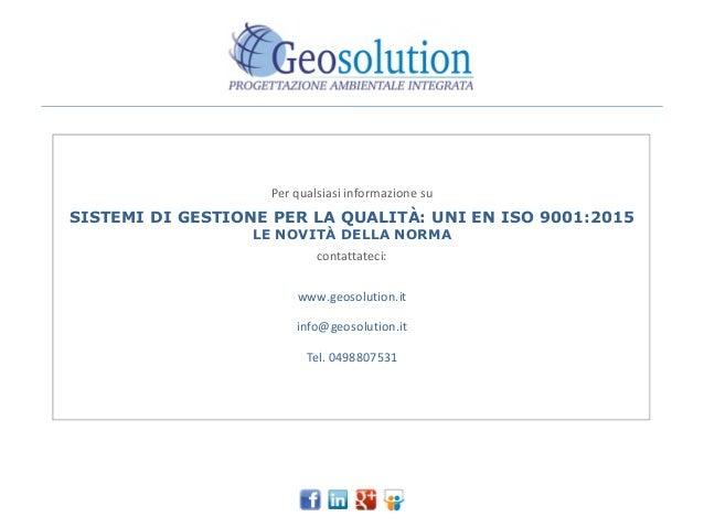 Per qualsiasi informazione su SISTEMI DI GESTIONE PER LA QUALITÀ: UNI EN ISO 9001:2015 LE NOVITÀ DELLA NORMA contattateci:...