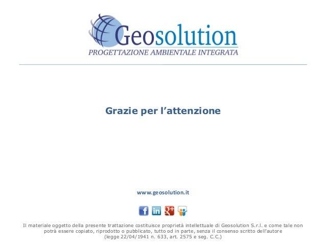 Grazie per l'attenzione Il materiale oggetto della presente trattazione costituisce proprietà intellettuale di Geosolution...