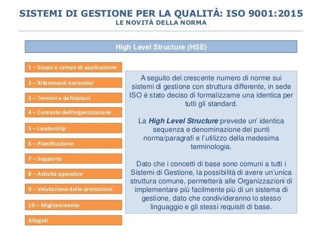 High Level Structure (HSE) A seguito del crescente numero di norme sui sistemi di gestione con struttura differente, in se...