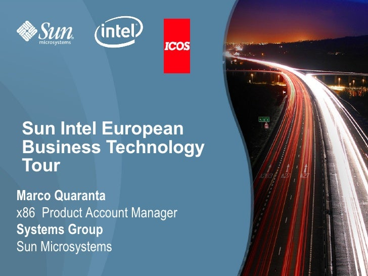 Sun Intel European Business Technology Tour Marco Quaranta x86 Product Account Manager Systems Group Sun Microsystems     ...