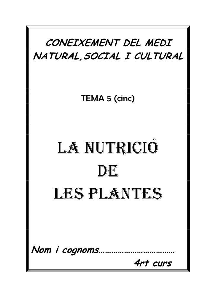 CONEIXEMENT DEL MEDINATURAL,SOCIAL I CULTURAL         TEMA 5 (cinc)    LA NUTRICIÓ         DE    LES PLANTESNom i cognoms…...