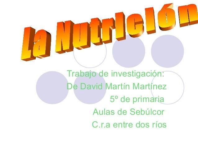 Trabajo de investigación:De David Martín Martínez           5º de primaria      Aulas de Sebúlcor      C.r.a entre dos ríos