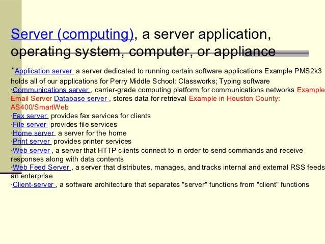Server (computing), a server application,operating system, computer, or appliance·Application server a server dedicated to...