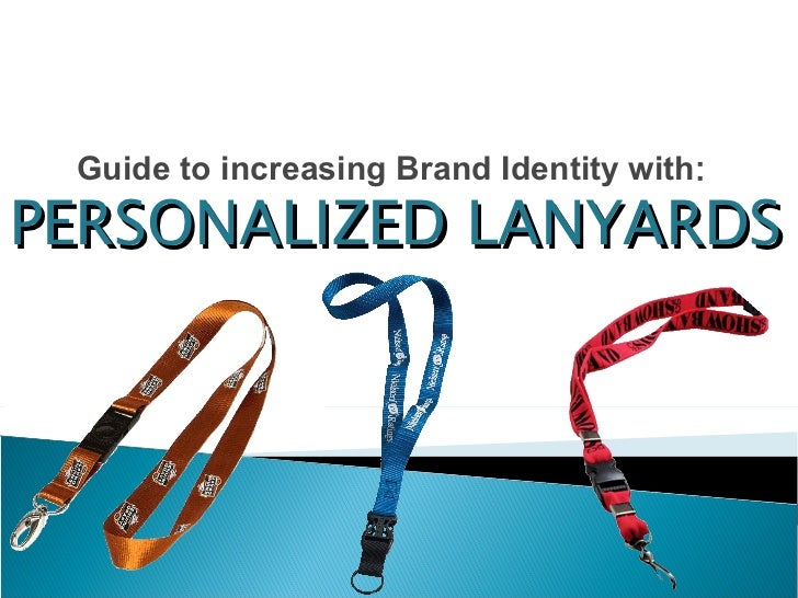 Guide to increasing Brand Identity with : PERSONALIZED LANYARDS