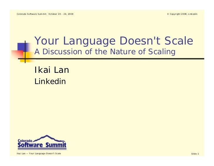 Colorado Software Summit: October 19 – 24, 2008   © Copyright 2008, Linkedin               Your Language Doesnt Scale     ...