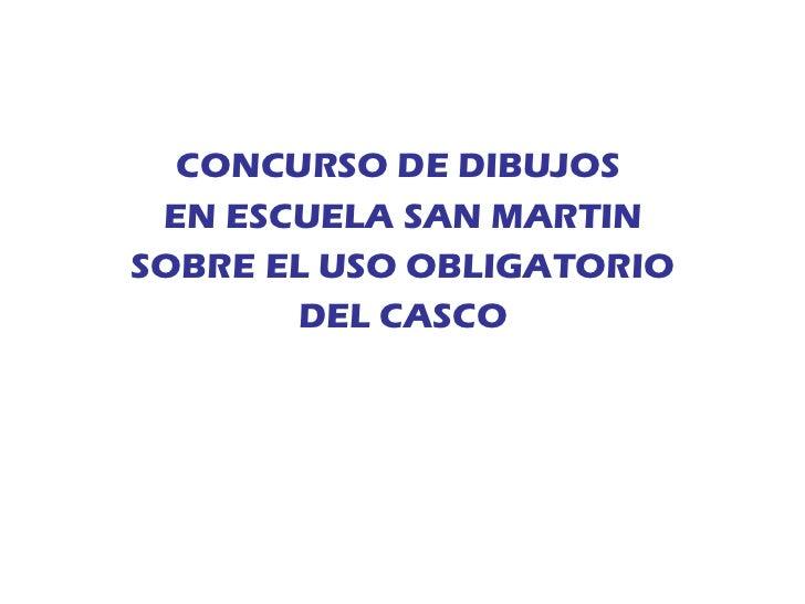 <ul><li>CONCURSO DE DIBUJOS  </li></ul><ul><li>EN ESCUELA SAN MARTIN </li></ul><ul><li>SOBRE EL USO OBLIGATORIO </li></ul>...