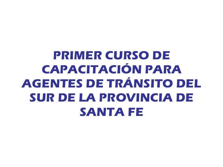 PRIMER CURSO DE CAPACITACIÓN PARA AGENTES DE TRÁNSITO DEL SUR DE LA PROVINCIA DE SANTA FE