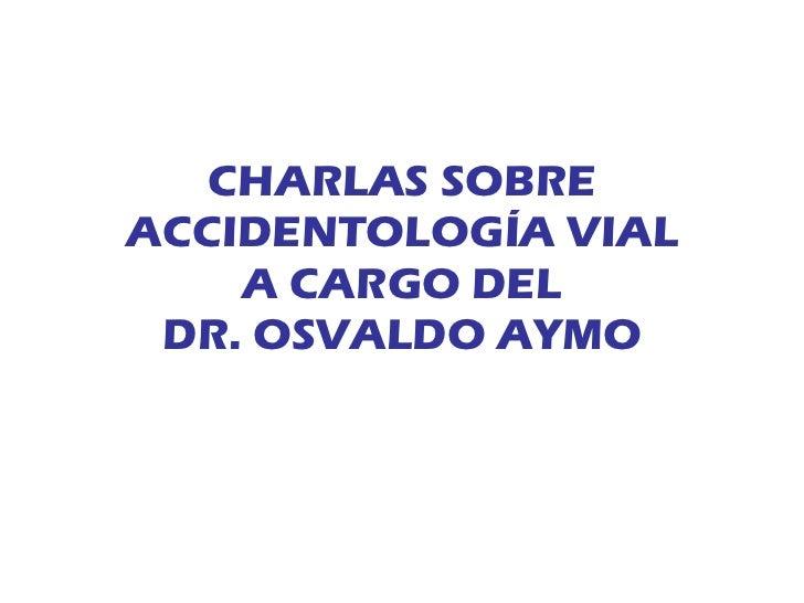 CHARLAS SOBRE ACCIDENTOLOGÍA VIAL A CARGO DEL DR. OSVALDO AYMO