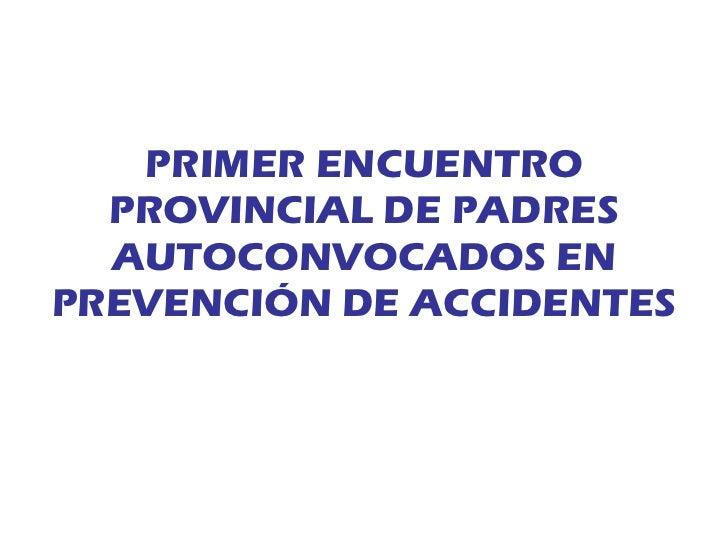 PRIMER ENCUENTRO PROVINCIAL DE PADRES AUTOCONVOCADOS EN PREVENCIÓN DE ACCIDENTES