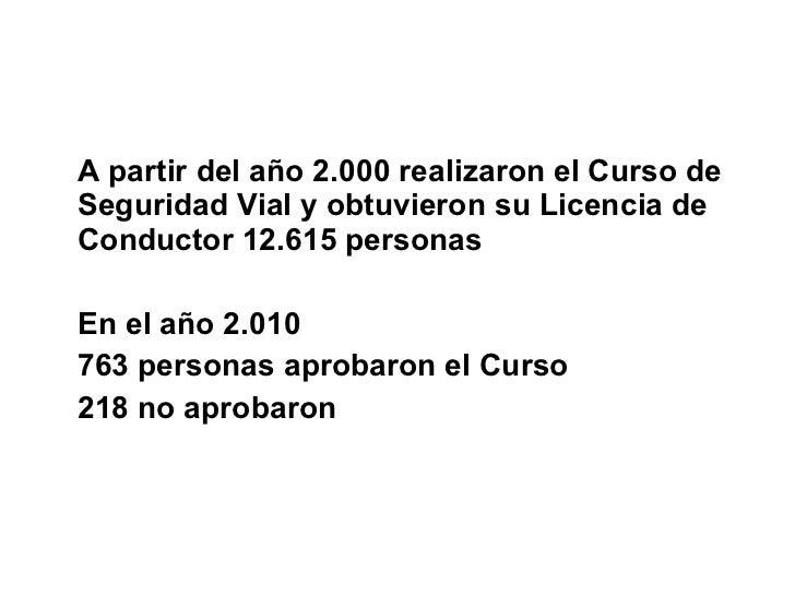 <ul><li>A partir del año 2.000 realizaron el Curso de Seguridad Vial y obtuvieron su Licencia de Conductor 12.615 personas...