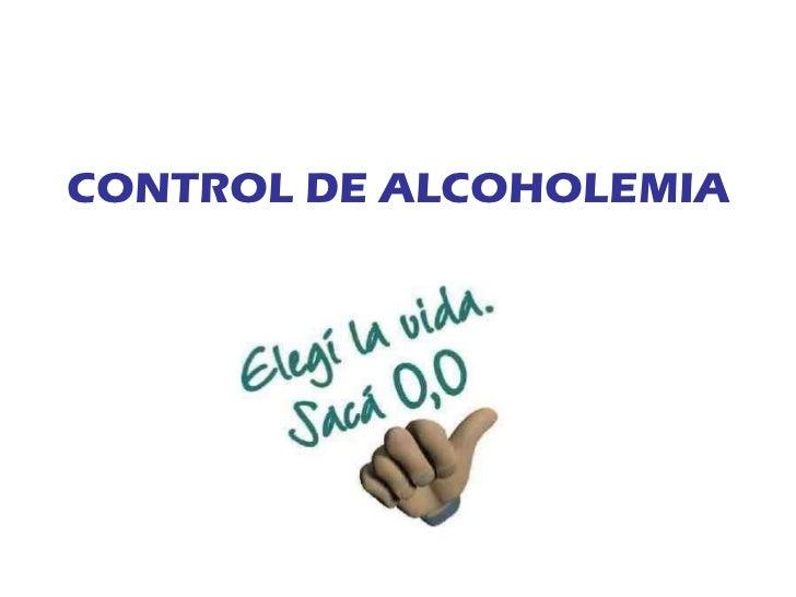 <ul><li>CONTROL DE ALCOHOLEMIA </li></ul>