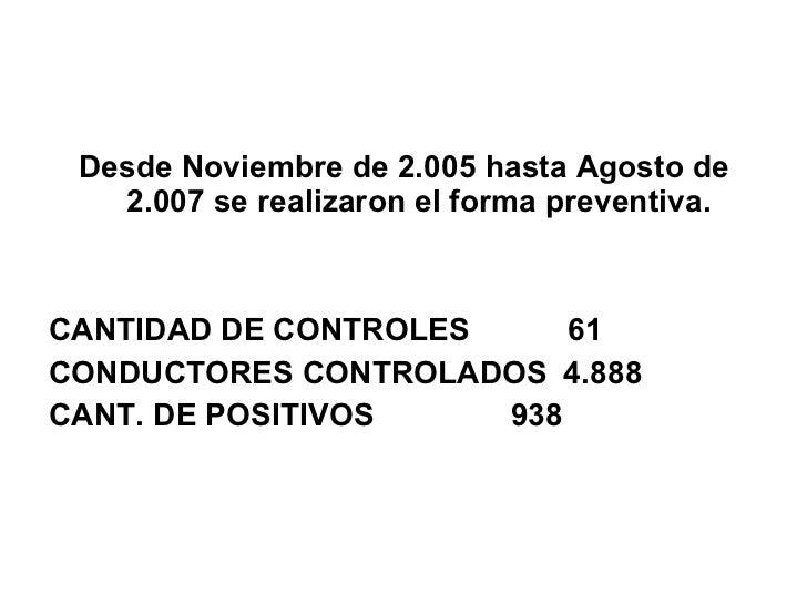 <ul><li>Desde Noviembre de 2.005 hasta Agosto de 2.007 se realizaron el forma preventiva. </li></ul><ul><li>CANTIDAD DE CO...