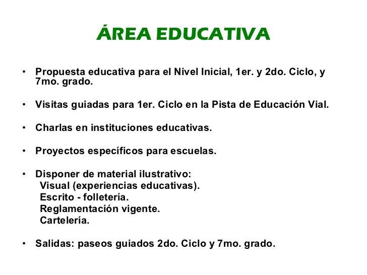 ÁREA EDUCATIVA <ul><li>Propuesta educativa para el Nivel Inicial, 1er. y 2do. Ciclo, y 7mo. grado. </li></ul><ul><li>Visit...