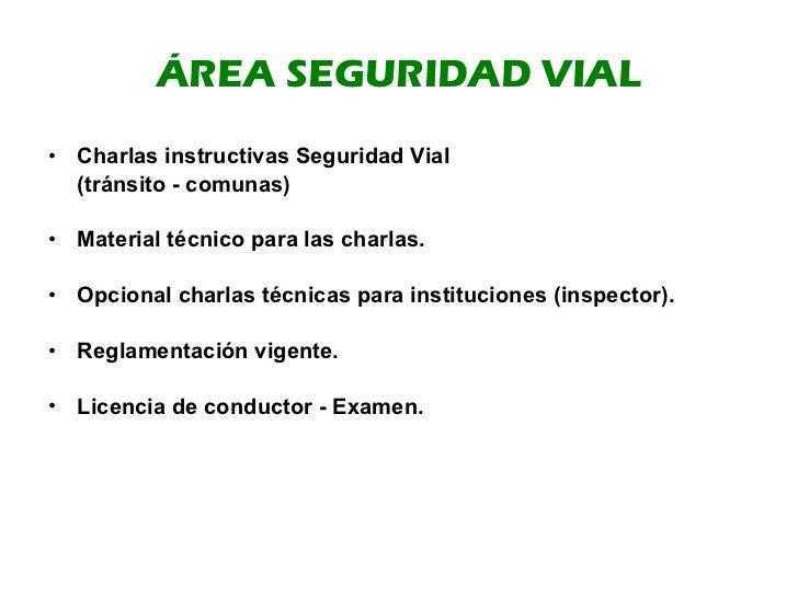 ÁREA SEGURIDAD VIAL <ul><li>Charlas instructivas Seguridad Vial </li></ul><ul><li>(tránsito - comunas) </li></ul><ul><li>M...