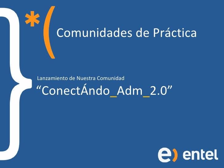"""Comunidades de Pr á ctica  Lanzamiento de Nuestra Comunidad  """"ConectÁndo _ Adm _ 2.0"""""""