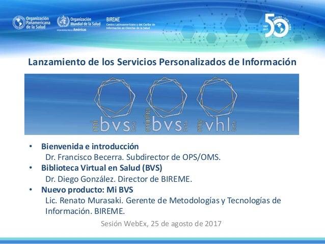 Lanzamiento de los Servicios Personalizados de Información Sesión WebEx, 25 de agosto de 2017 • Bienvenida e introducción ...