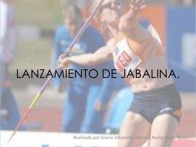 LANZAMIENTO DE JABALINA.        Realizado por Gloria Villaverde García y Nuria Reyes Pérez.