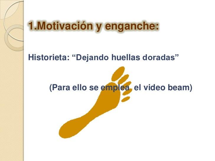 """Motivación y enganche:<br />Historieta: """"Dejando huellas doradas""""<br />(Para ello se emplea  el video beam)<br />"""