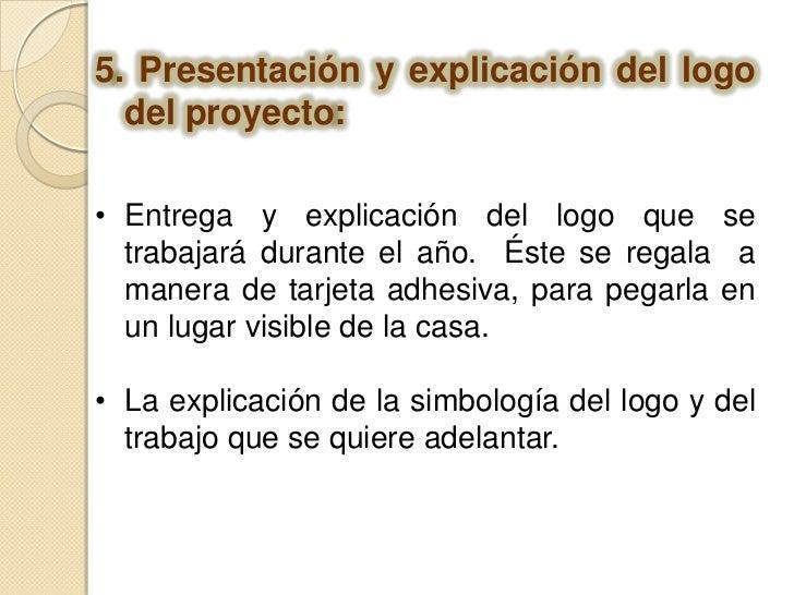 5. Presentación y explicación del logo del proyecto:<br /><ul><li>Entrega y explicación del logo que se trabajará durante ...