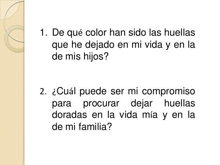 De qué color han sido las huellas que he dejado en mi vida y en la de mis hijos?<br />¿Cuál puede ser mi compromiso para p...