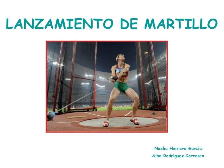 LANZAMIENTO DE MARTILLO Noelia Herrera García. Alba Rodríguez Carrasco.