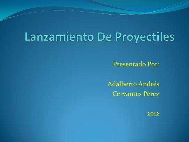 Presentado Por:Adalberto Andrés Cervantes Pérez            2012