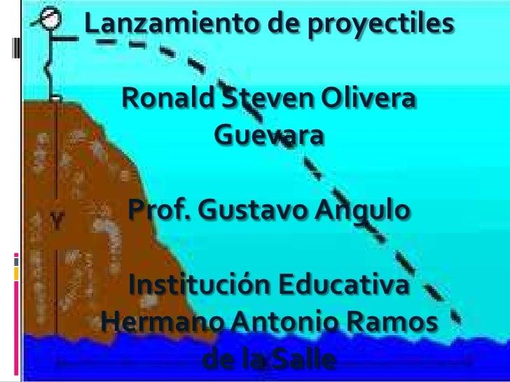 Lanzamiento de proyectilesLanzamiento de proyectiles   Ronald Steven Olivera  Ronald Steven Olivera         Guevara       ...