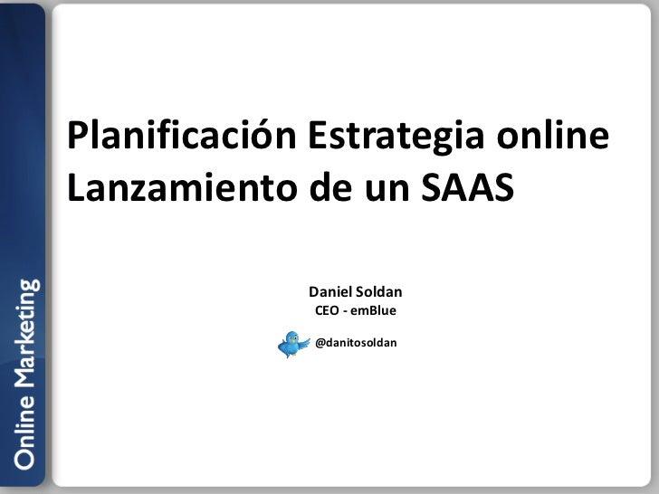 Planificación Estrategia onlineLanzamiento de un SAAS             Daniel Soldan              CEO - emBlue              @da...