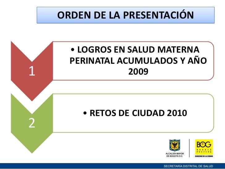 ORDEN DE LA PRESENTACIÓN      • LOGROS EN SALUD MATERNA      PERINATAL ACUMULADOS Y AÑO1                 2009        • RET...