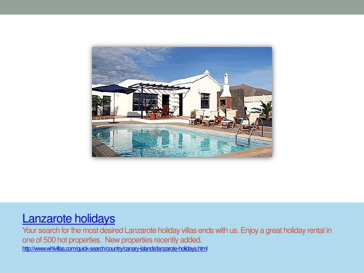 Lanzarote holidaysYour search for the most desired Lanzarote holiday villas ends with us. Enjoy a great holiday rental ino...
