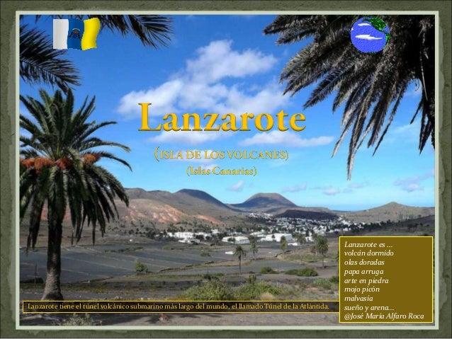 Lanzarote tiene el túnel volcánico submarino más largo del mundo, el llamado Túnel de la Atlántida. Lanzarote es ... volcá...