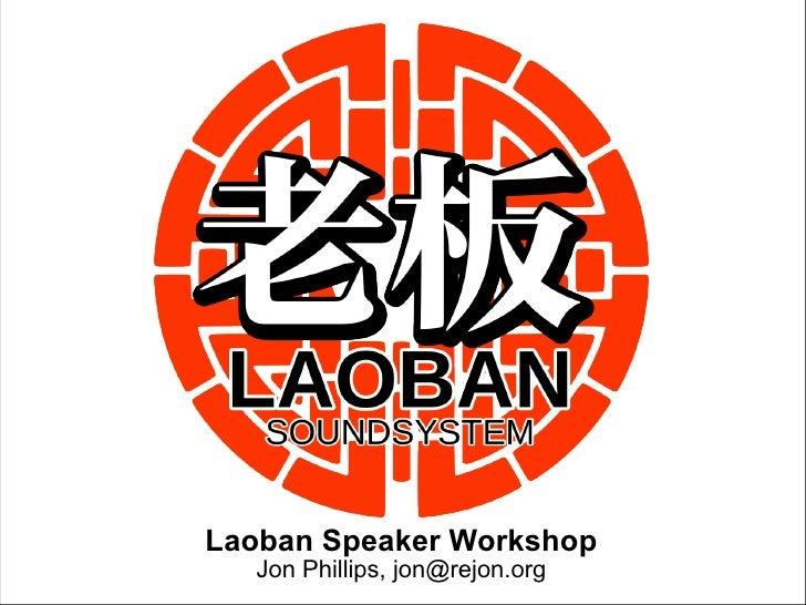 Laoban Speaker Workshop Jon Phillips, jon@rejon.org