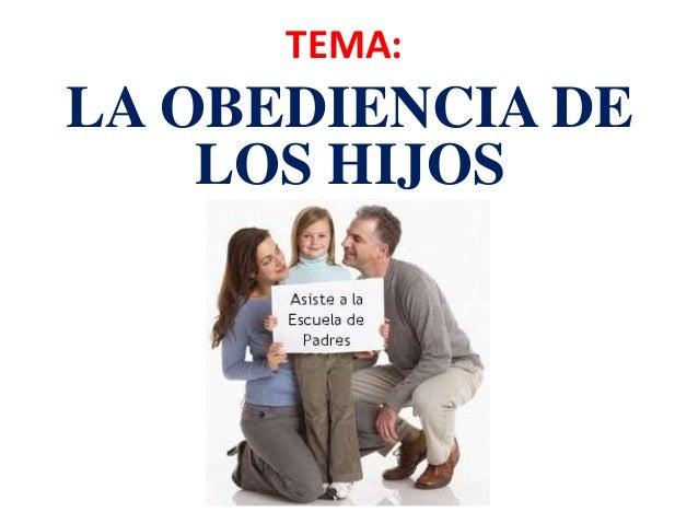 TEMA:LA OBEDIENCIA DELOS HIJOS