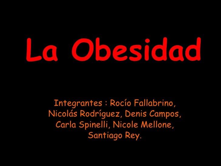 La Obesidad Integrantes : Rocío Fallabrino, Nicolás Rodríguez, Denis Campos, Carla Spinelli, Nicole Mellone, Santiago Rey.