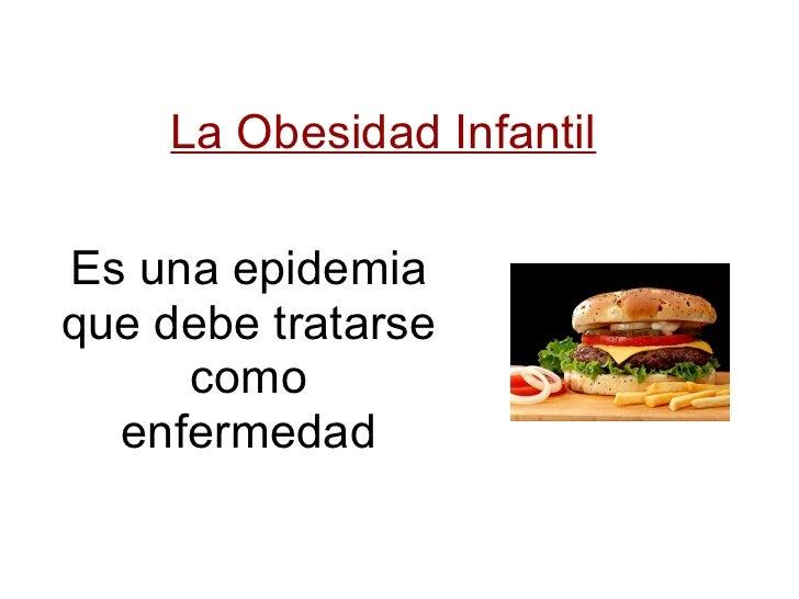 La Obesidad Infantil Es una epidemia que debe tratarse como enfermedad